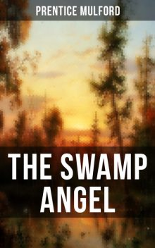 THE SWAMP ANGEL, Prentice Mulford