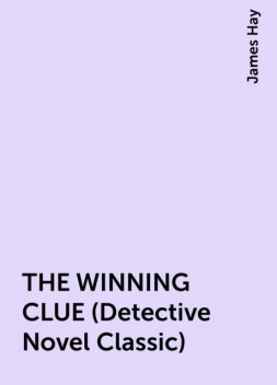 THE WINNING CLUE (Detective Novel Classic), James Hay