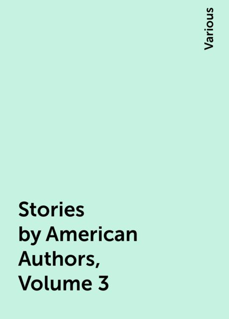 Stories by American Authors, Volume 3, Various