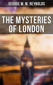 The Mysteries of London, George Reynolds