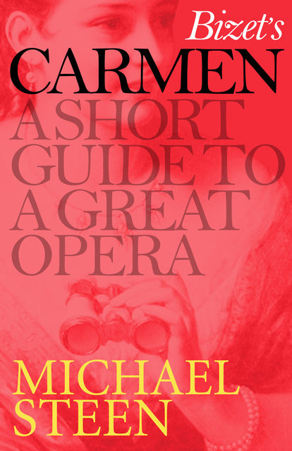Bizet's Carmen: A Short Guide to a Great Opera, Michael Steen