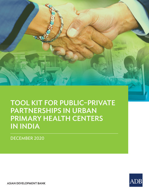 Tool Kit for Public–Private Partnerships in Urban Primary Health Centers in India, Asian Development Bank