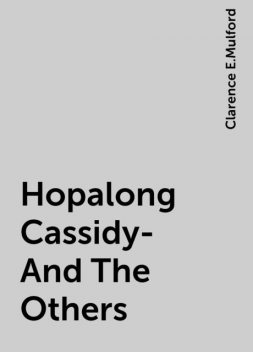 Hopalong Cassidy-And The Others, Clarence E.Mulford