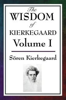 The Wisdom of Kierkegaard Vol. I, Søren Kierkegaard