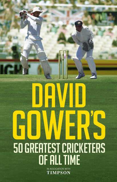 David Gower's 50 Greatest Cricketers of All Time, David Gower