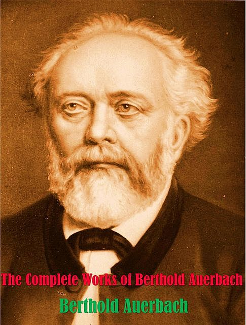The Complete Works of Berthold Auerbach, Berthold Auerbach