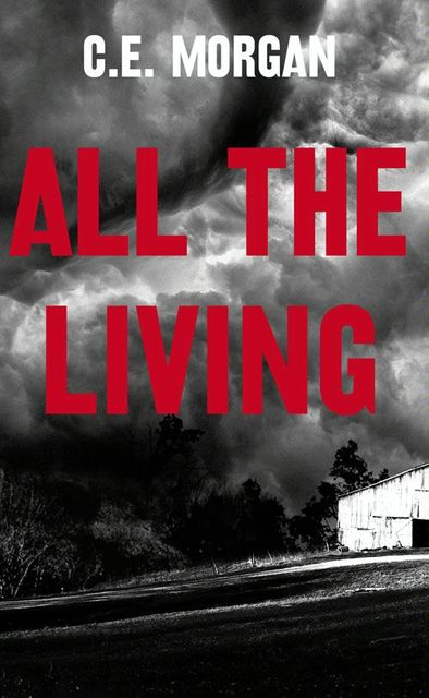 All the Living, C.E.Morgan