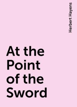 At the Point of the Sword, Herbert Hayens