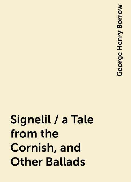 Signelil / a Tale from the Cornish, and Other Ballads, George Henry Borrow