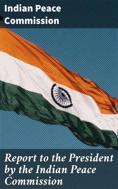 Report to the President by the Indian Peace Commission, Indian Peace Commission