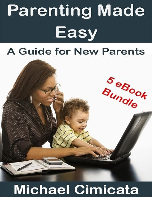 Parenting Made Easy: A Guide for New Parents (5 eBook Bundle), Michael Cimicata