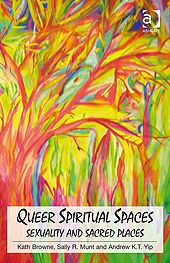 Queer Spiritual Spaces, Andrew Kam-Tuck Yip, Kath Browne, Sally R Munt