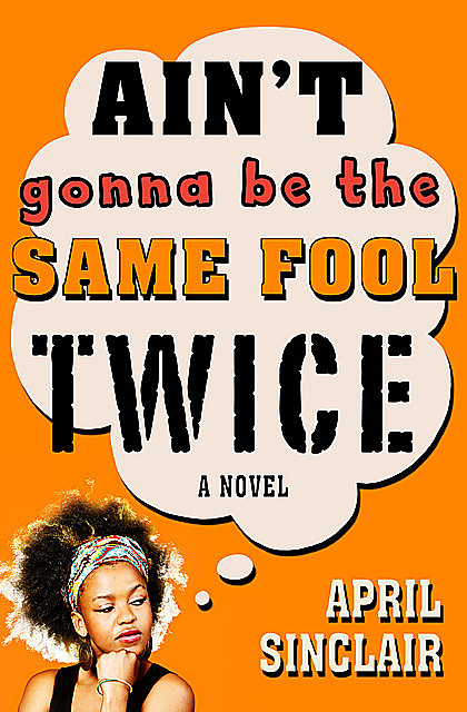 Ain't Gonna Be the Same Fool Twice, April Sinclair