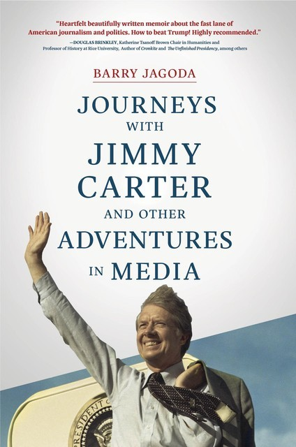 Journeys with Jimmy Carter and other Adventures in Media, Barry Jagoda