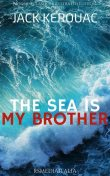 The Sea is My Brother, Jack Kerouac