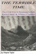 The Terrible Time: The Civil War in Kentuck's Bell, Knox, Laurel & Whitley Counties, Wayne Taylor