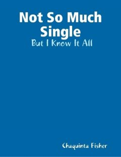 Not So Much Single: But I Know It All, Chaquinta Fisher