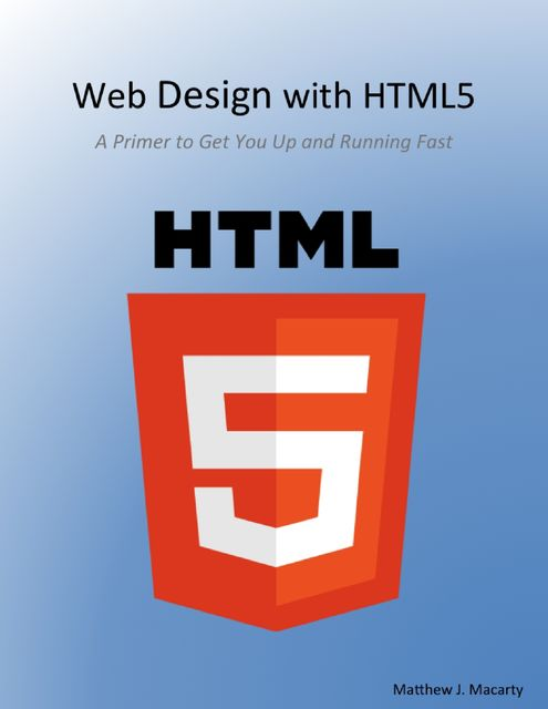 Web Design With Html5, a Primer, Matthew Macarty