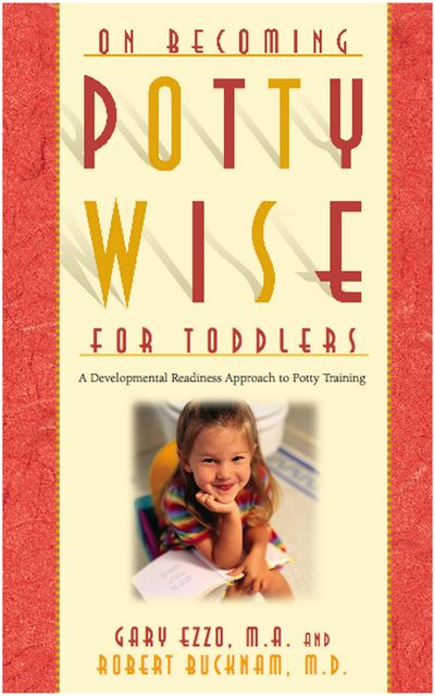 On Becoming Potty Wise for Toddlers, Gary Ezzo, Robert Bucknam