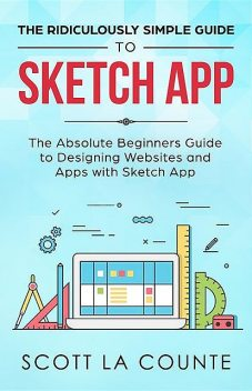 The Ridiculously Simple Guide to Sketch App, Scott La Counte