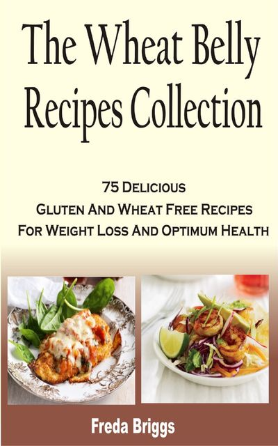 The Wheat Belly Recipes Collection Book, Freda Briggs