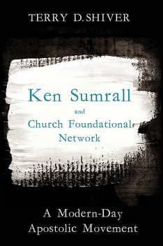 Ken Sumrall and Church Foundational Network, Terry D. Shiver