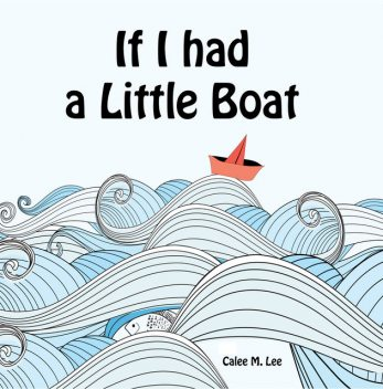 If I Had a Little Boat, Calee M.Lee