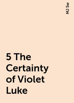 5 The Certainty of Violet Luke, MJ Sw