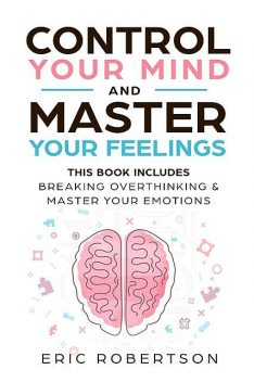 Control Your Mind and Master Your Feelings, Eric Robertson