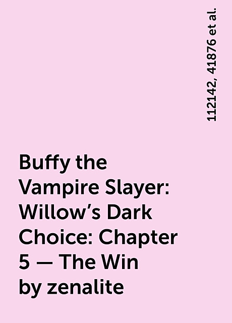 Buffy the Vampire Slayer: Willow's Dark Choice: Chapter 5 – The Win by zenalite, Unknown Author, stories, https:, 112142, 41876, Buffy-Vampire-Slayer-Willows-Dark-Choice, Chapter-5, The-Win, www. hentai-foundry. com, zenalite