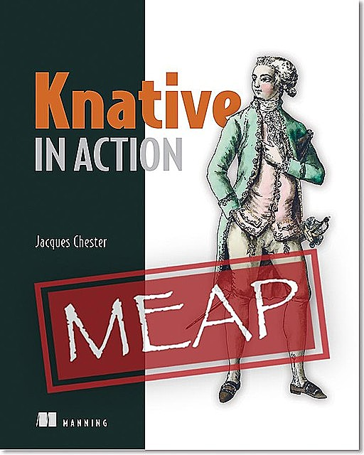 Knative in Action MEAP V04, Jacques Chester