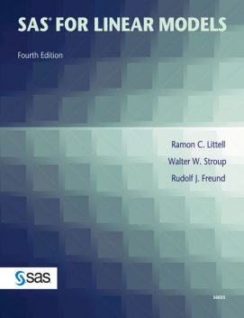SAS for Linear Models, Fourth Edition, Ph.D., Ramon C. Littell, Rudolf J. Freund, Walter W. Stroup