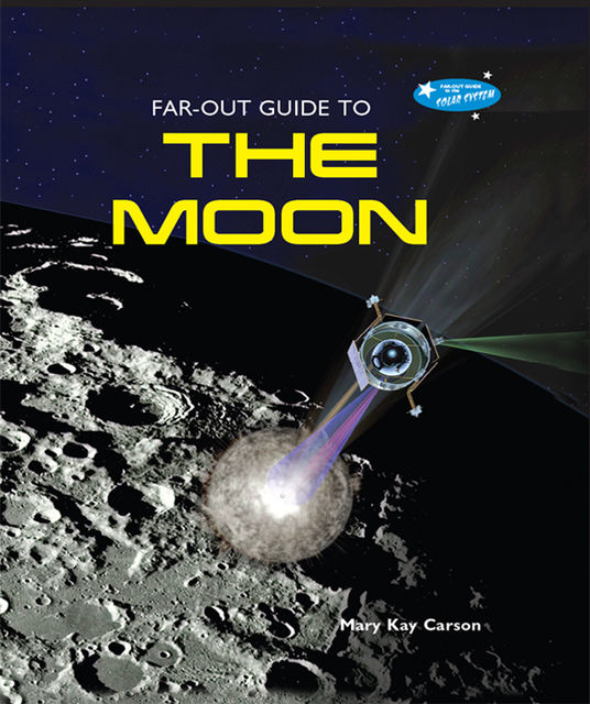 Far-Out Guide to the Moon, Mary Kay Carson