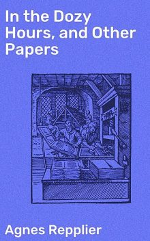 In the Dozy Hours, and Other Papers, Agnes Repplier