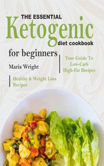 The Essential Ketogenic Diet CookBook For Beginners, Maria Wright