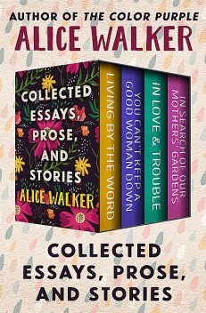 Collected Essays, Prose, and Stories, Alice Walker