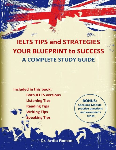 IELTS Tips and Strategies Your Blueprint to Success a Complete Study Guide, Ardin Ramani