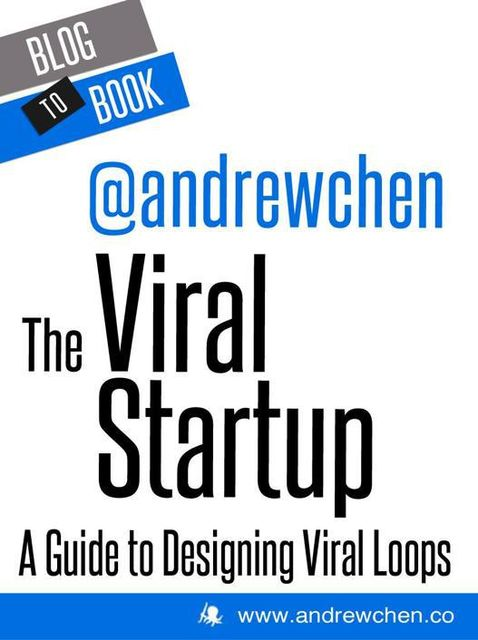The Viral Startup: A Guide to Designing Viral Loops, Andrew Chen