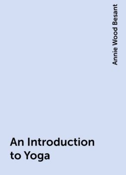An Introduction to Yoga, Annie Wood Besant