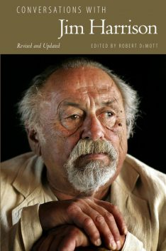 Conversations with Jim Harrison, Revised and Updated, Robert DeMott