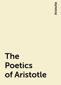 The Poetics of Aristotle, Aristotle