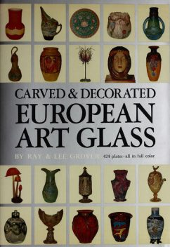 Carved & Decorated European Art Glass, Lee Grover, Ray Grover