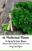 16 Medicinal Plants to Keep In Your House Bilingual Edition English Germany Lite Version, Jannah Firdaus Mediapro