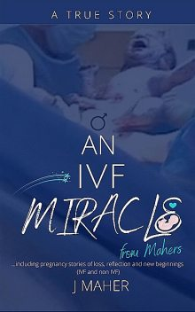 An IVF Miracle From Mahers, J Maher