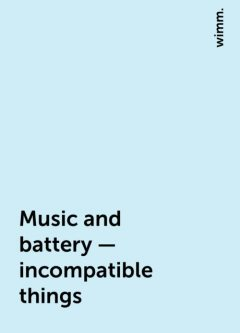 Music and battery – incompatible things, wimm.