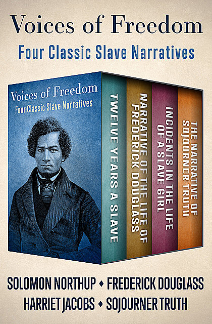 Voices of Freedom, Frederick Douglass, Solomon Northup, Harriet Jacobs, Sojourner Truth