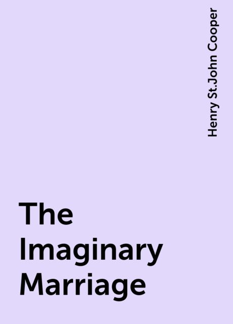 The Imaginary Marriage, Henry St.John Cooper