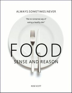 The Decline and Fall of Healthy Eating: How to Return to Food Sanity In a World Full of Fibs and Fads, Rose Scott