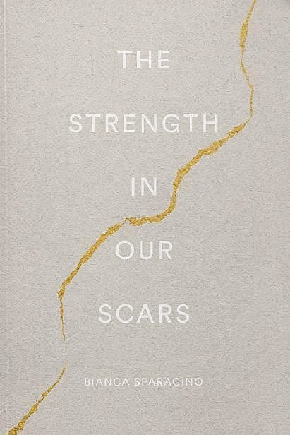 The Strength In Our Scars, Bianca Sparacino