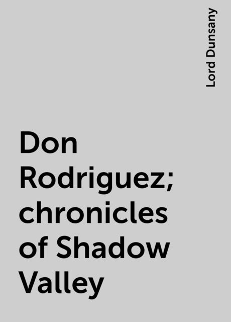 Don Rodriguez; chronicles of Shadow Valley, Lord Dunsany